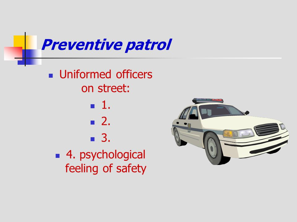 Preventive patrol Uniformed officers on street: 1. 2. 3.