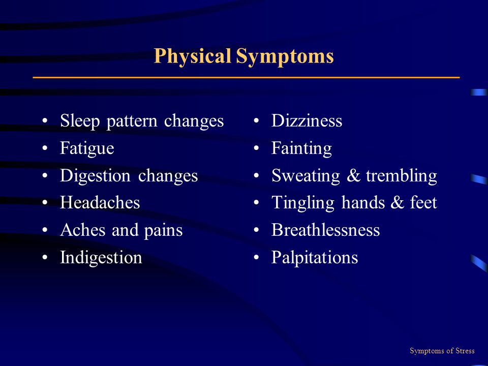 Physical Symptoms Sleep pattern changes Fatigue Digestion changes