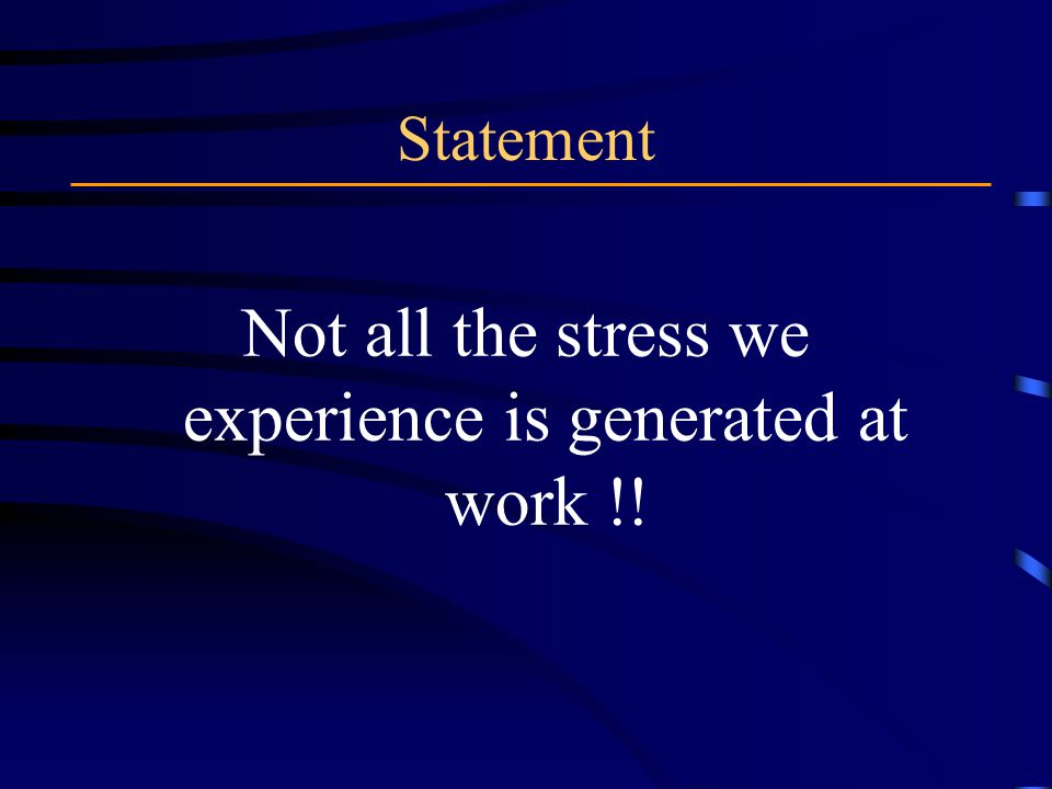 Not all the stress we experience is generated at work !!
