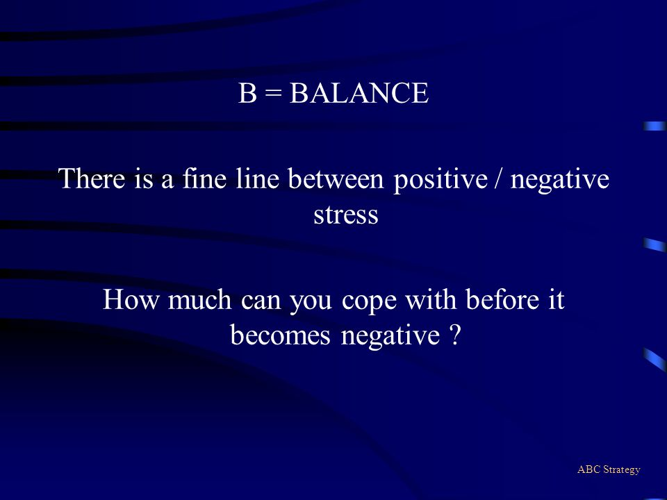 There is a fine line between positive / negative stress