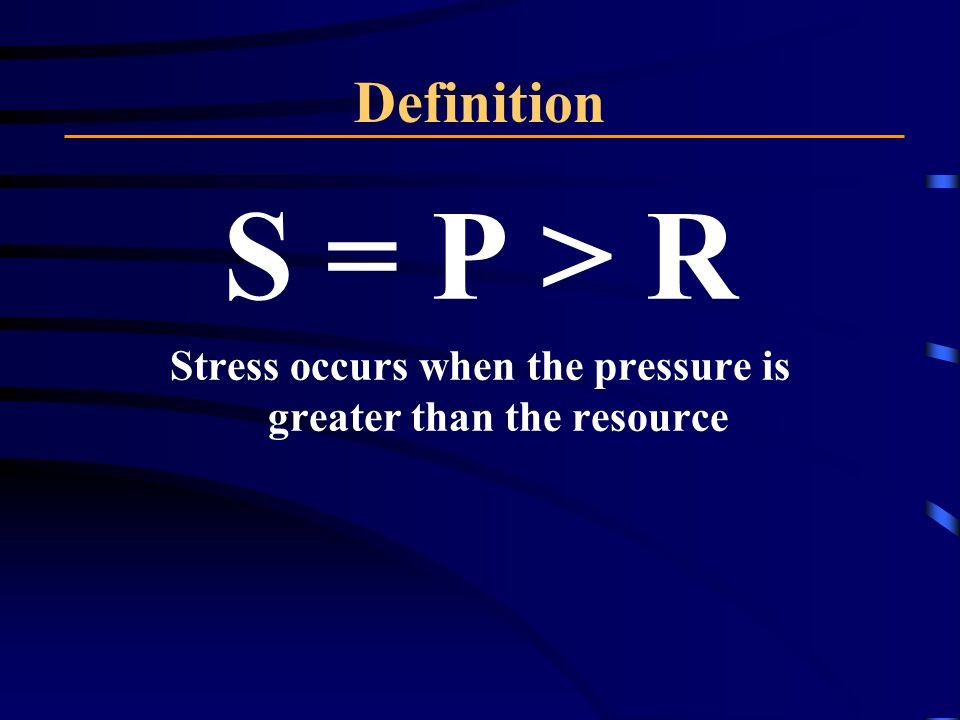 Stress occurs when the pressure is greater than the resource