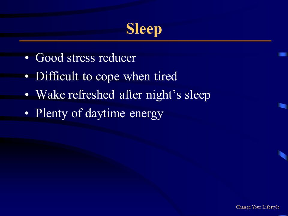Sleep Good stress reducer Difficult to cope when tired