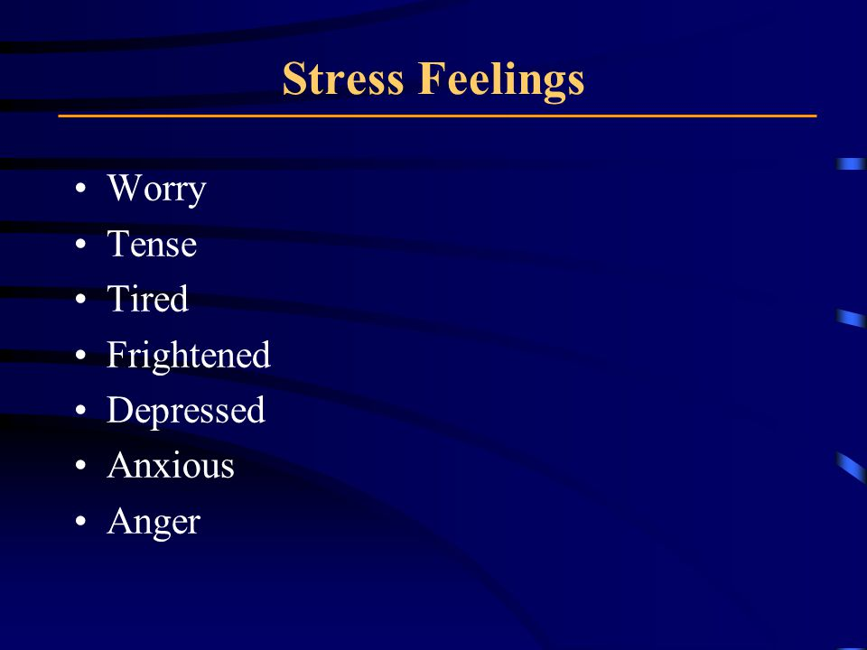 Stress Feelings Worry Tense Tired Frightened Depressed Anxious Anger