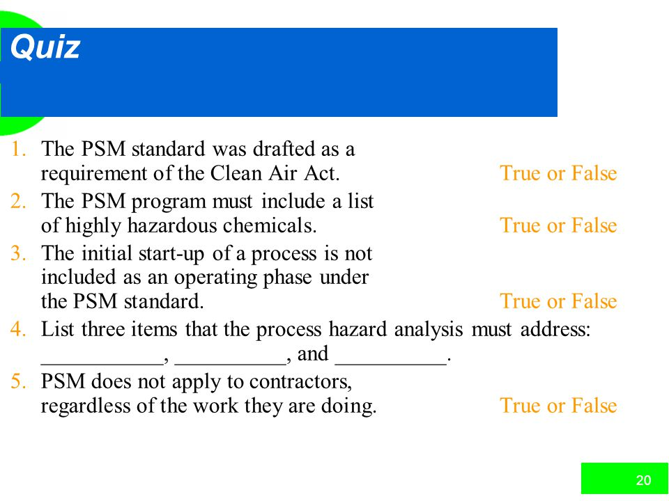 Quiz 1. The PSM standard was drafted as a requirement of the Clean Air Act. True or False.