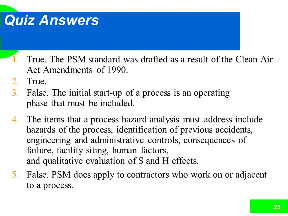 Quiz Answers 1. True. The PSM standard was drafted as a result of the Clean Air Act Amendments of 1990.