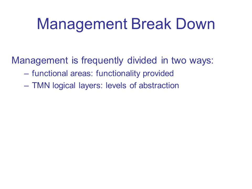 Management Break Down Management is frequently divided in two ways: