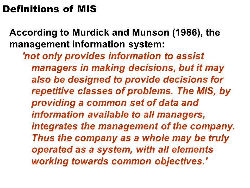 Definitions of MIS According to Murdick and Munson (1986), the management information system: