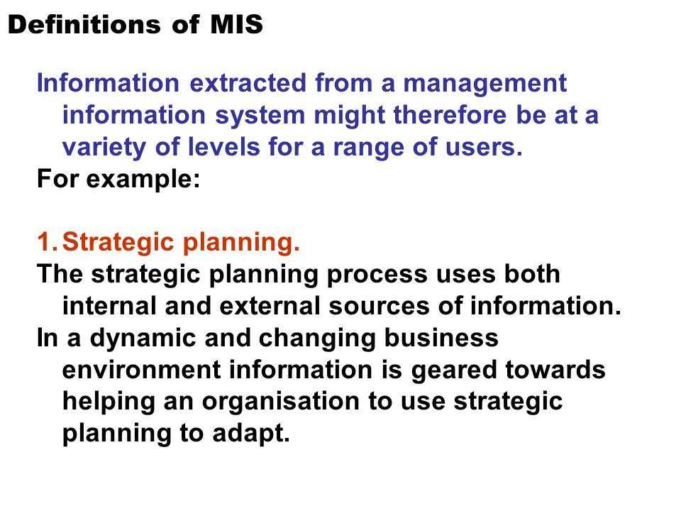 Definitions of MIS Information extracted from a management information system might therefore be at a variety of levels for a range of users.