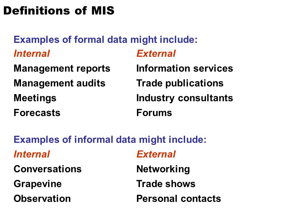 Definitions of MIS Examples of formal data might include: Internal