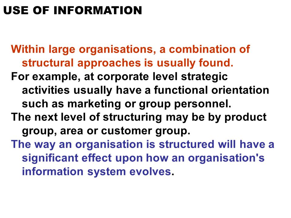 USE OF INFORMATION Within large organisations, a combination of structural approaches is usually found.