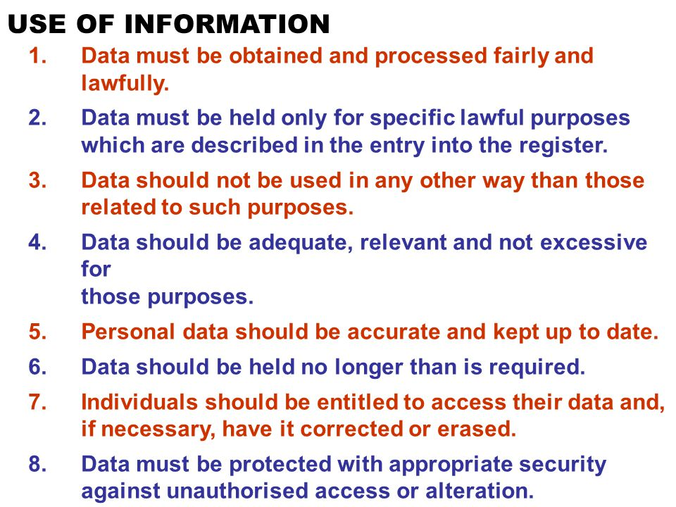 USE OF INFORMATION Data must be obtained and processed fairly and lawfully.