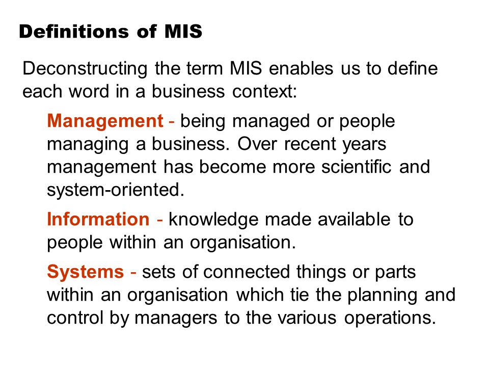 Definitions of MIS Deconstructing the term MIS enables us to define each word in a business context: