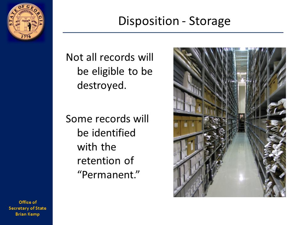 Disposition - Storage Not all records will be eligible to be destroyed. Some records will be identified with the retention of Permanent.
