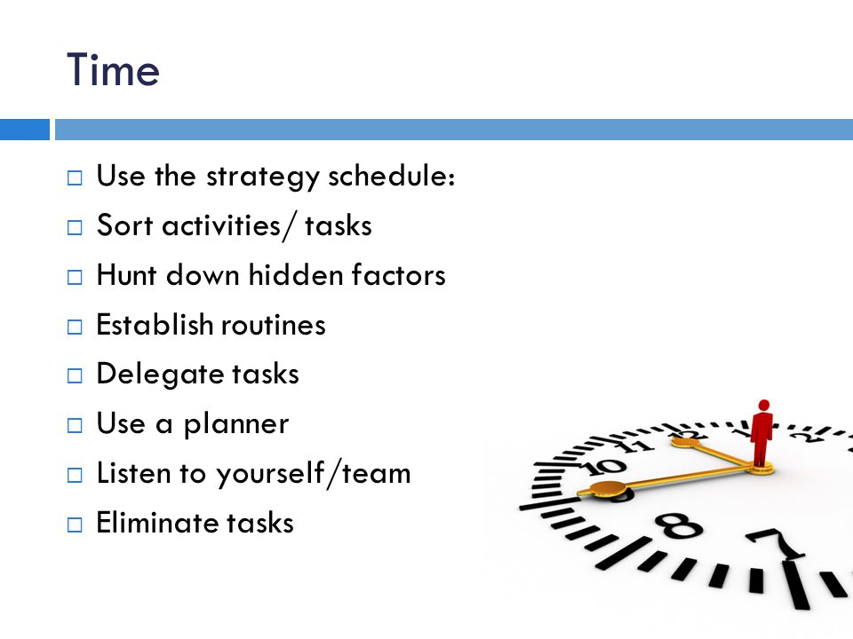 Time Use the strategy schedule: Sort activities/ tasks