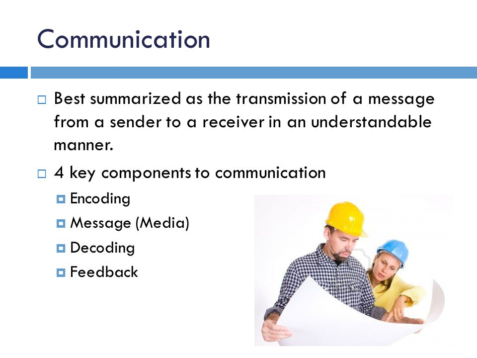 Communication Best summarized as the transmission of a message from a sender to a receiver in an understandable manner.