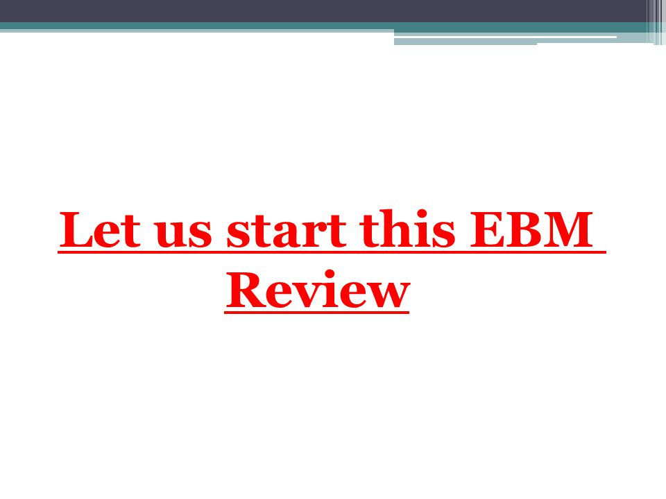 Let us start this EBM Review