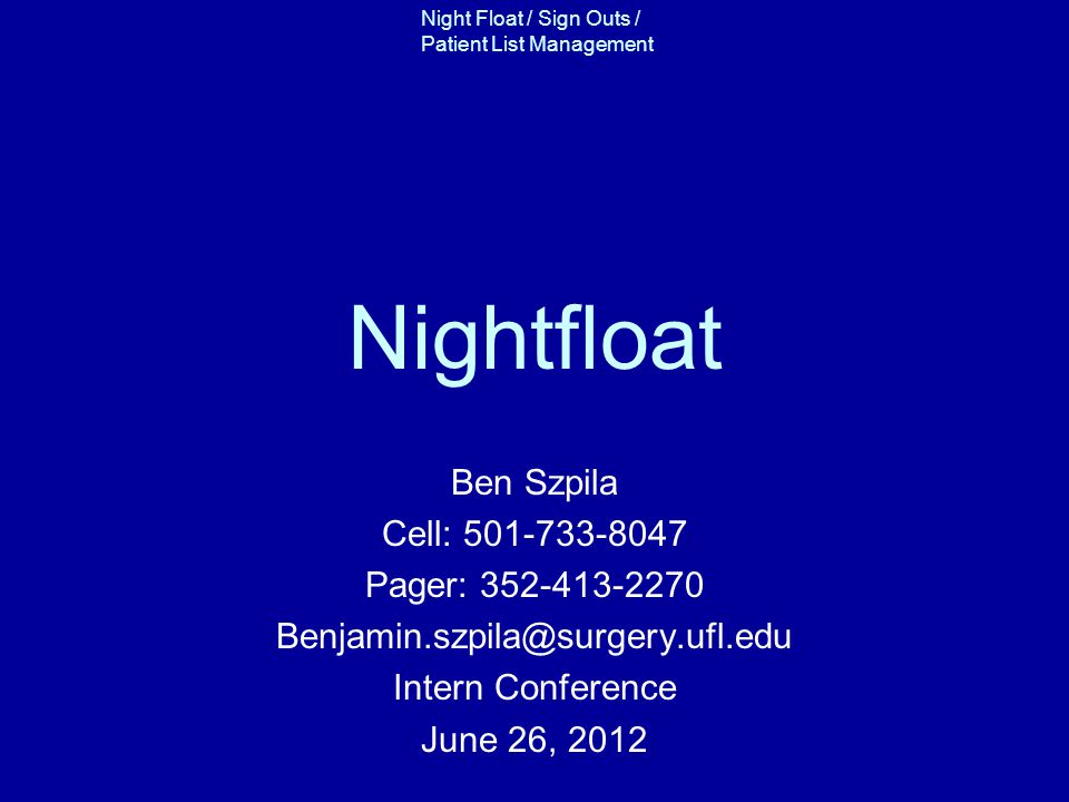 Nightfloat Ben Szpila Cell: 501-733-8047 Pager: 352-413-2270