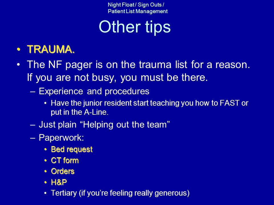 Other tips TRAUMA. The NF pager is on the trauma list for a reason. If you are not busy, you must be there.