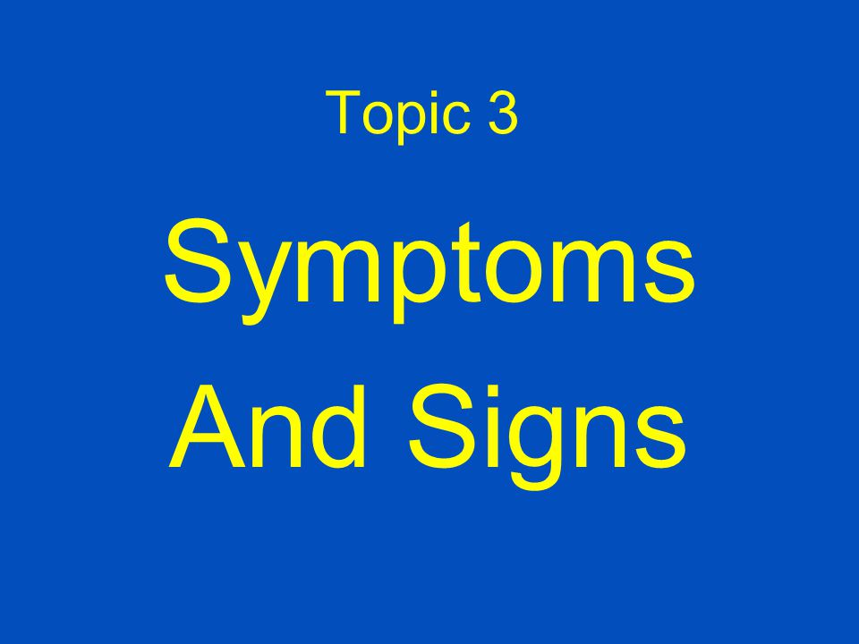 Topic 3 Symptoms And Signs