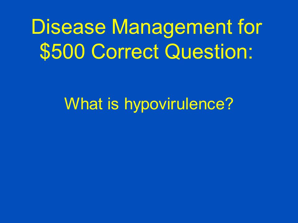 Disease Management for $500 Correct Question: