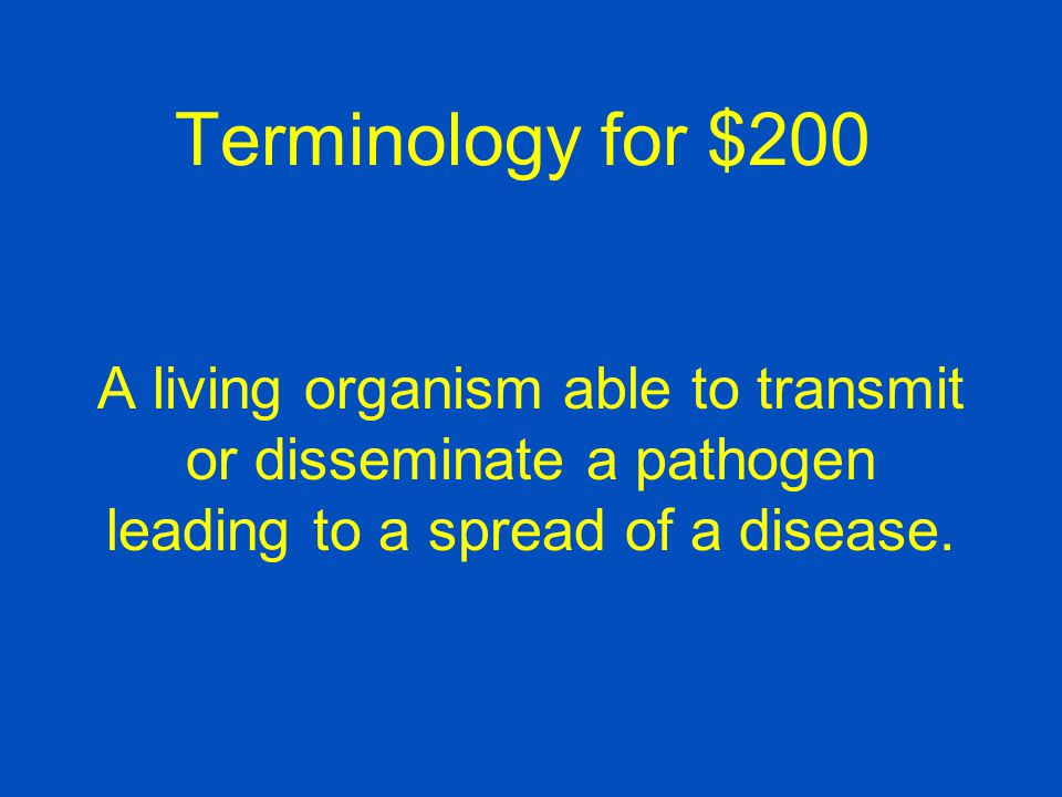 Terminology for $200 A living organism able to transmit or disseminate a pathogen leading to a spread of a disease.