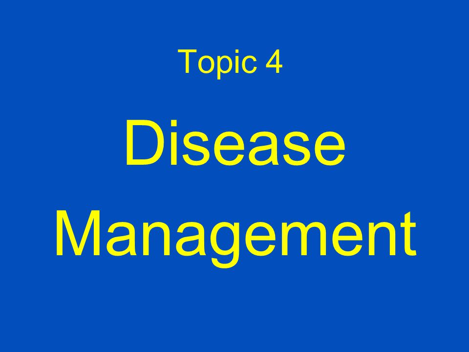 Topic 4 Disease Management