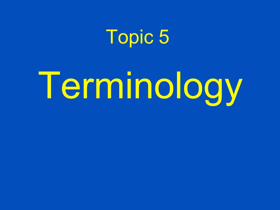 Topic 5 Terminology