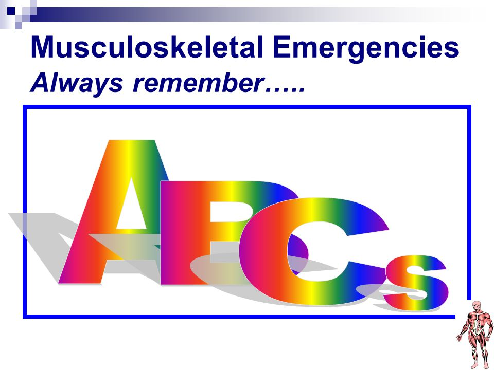 Musculoskeletal Emergencies Always remember…..