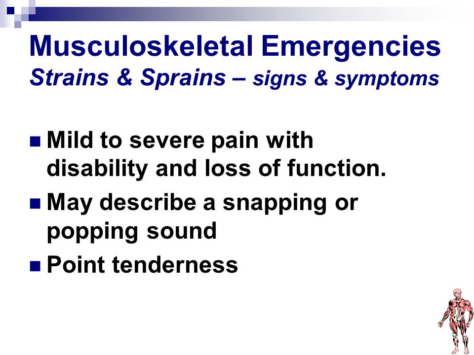 Musculoskeletal Emergencies Strains & Sprains – signs & symptoms
