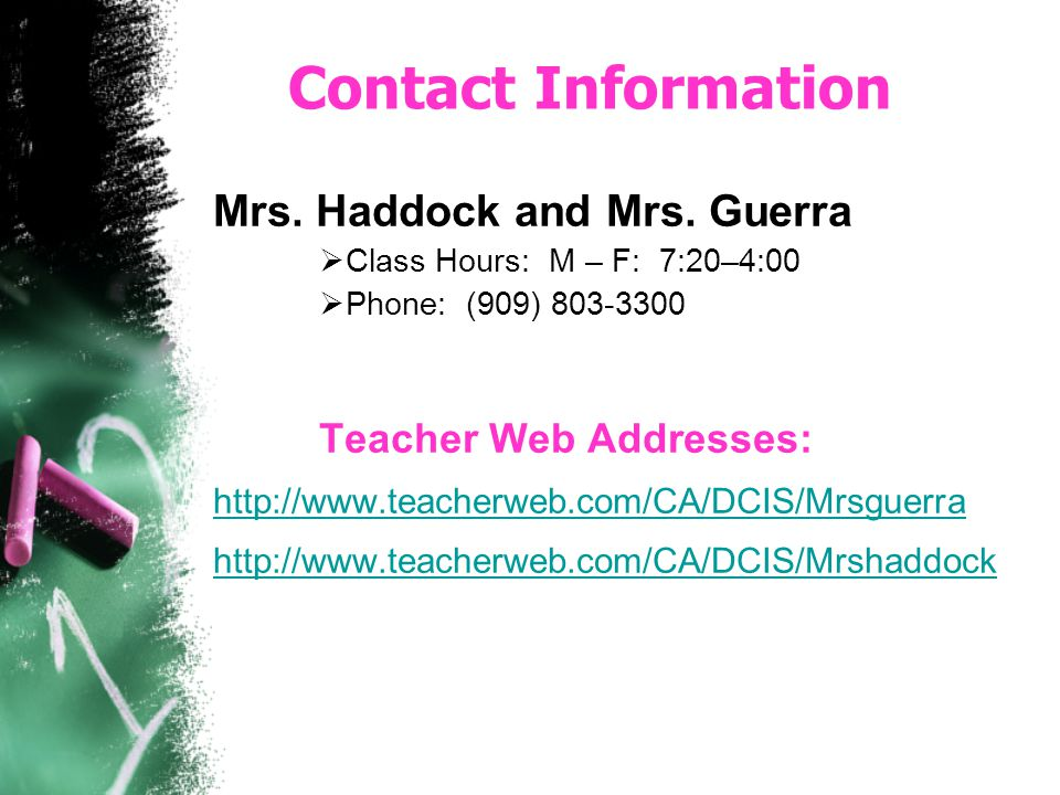 Contact Information Mrs. Haddock and Mrs. Guerra. Class Hours: M – F: 7:20–4:00. Phone: (909) 803-3300.