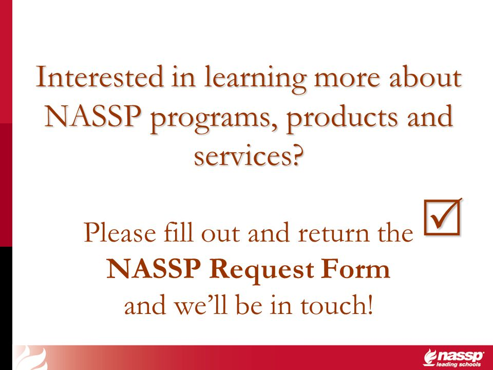 Interested in learning more about NASSP programs, products and services Please fill out and return the NASSP Request Form and we'll be in touch!