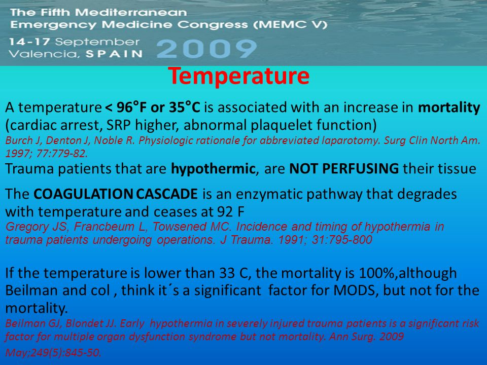 Temperature A temperature < 96°F or 35°C is associated with an increase in mortality (cardiac arrest, SRP higher, abnormal plaquelet function)