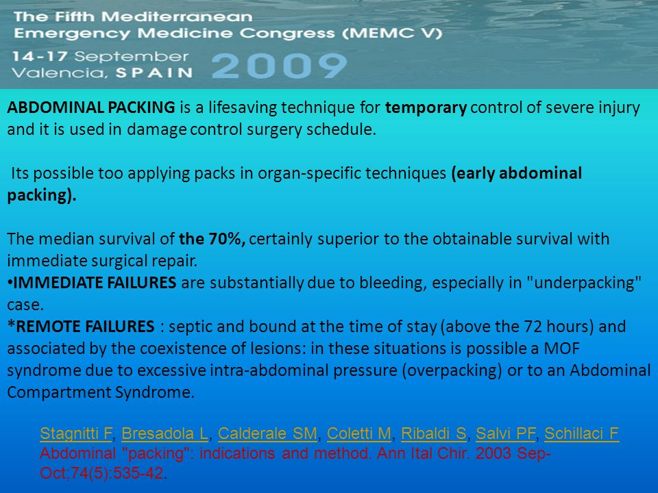 ABDOMINAL PACKING is a lifesaving technique for temporary control of severe injury and it is used in damage control surgery schedule.