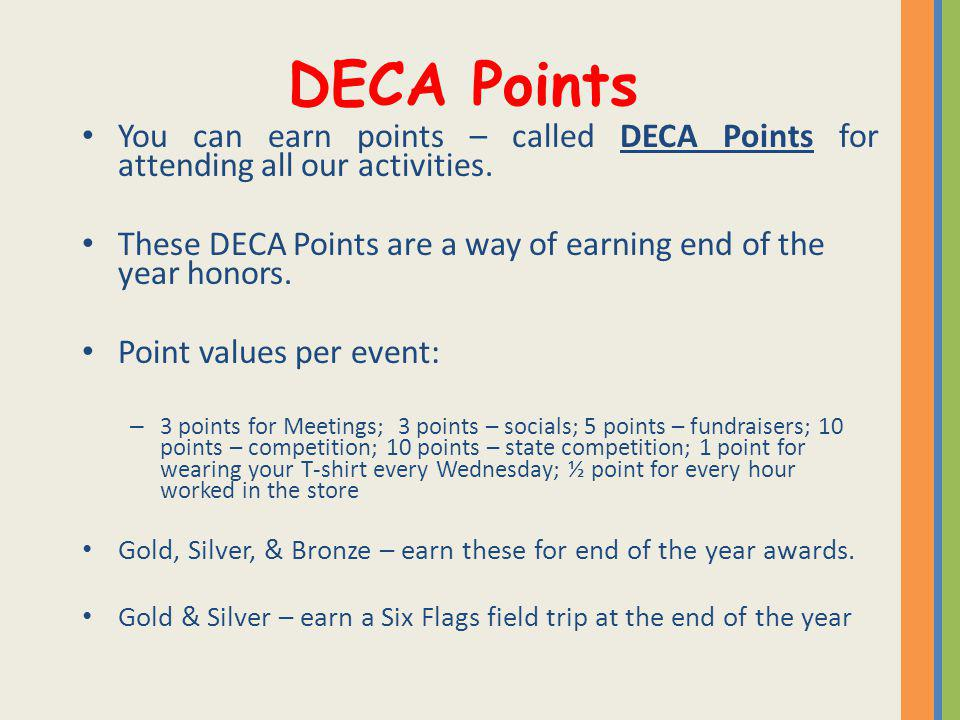 DECA Points You can earn points – called DECA Points for attending all our activities.