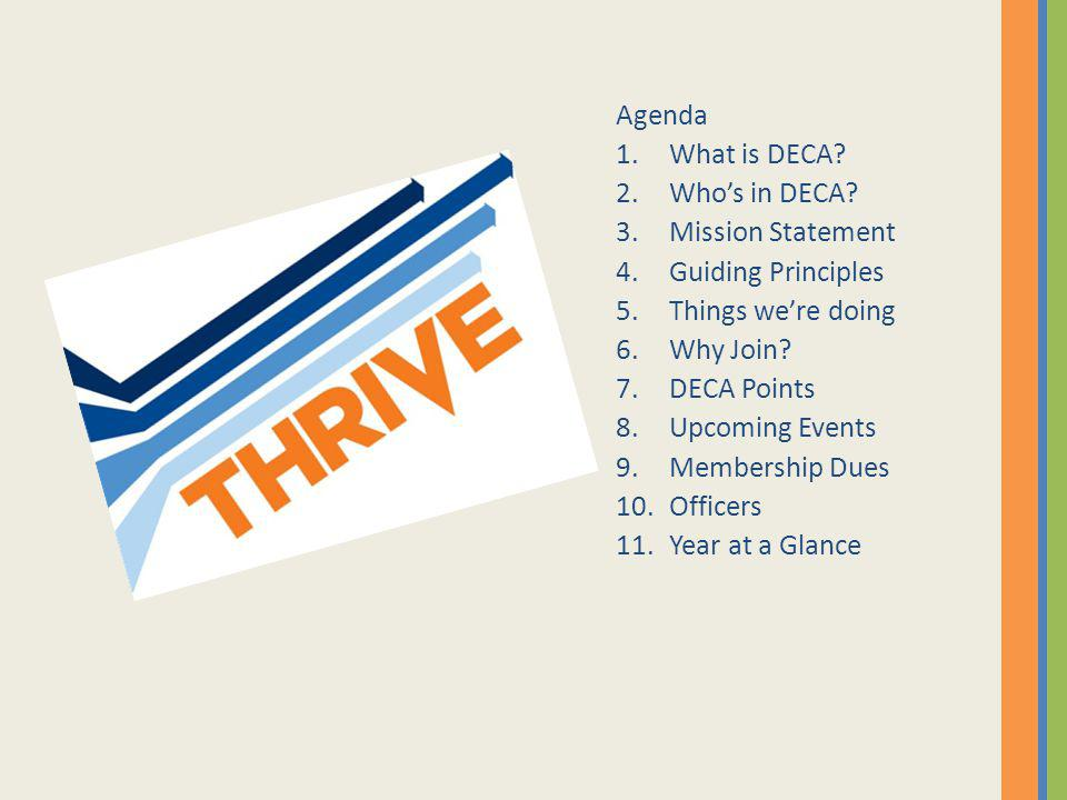 Agenda What is DECA Who's in DECA Mission Statement. Guiding Principles. Things we're doing. Why Join