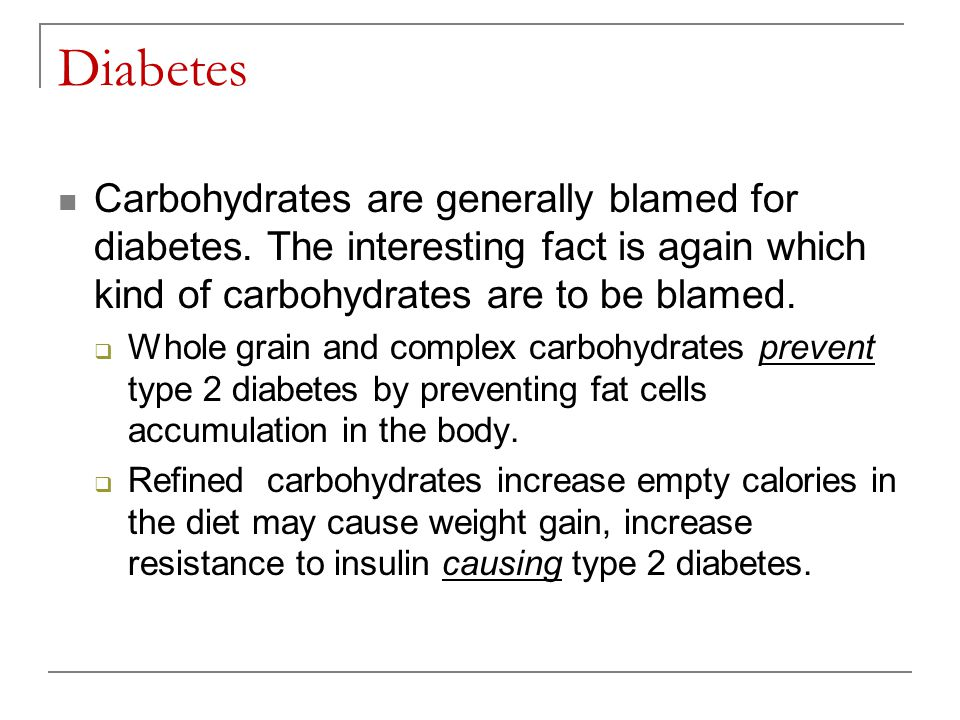 Diabetes Carbohydrates are generally blamed for diabetes. The interesting fact is again which kind of carbohydrates are to be blamed.