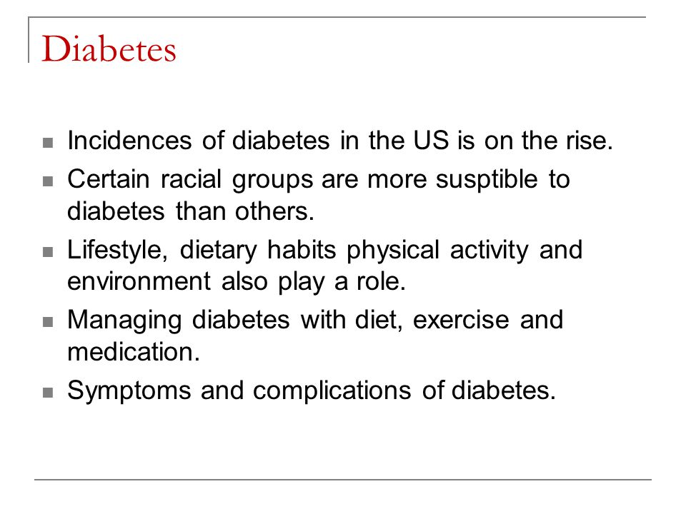 Diabetes Incidences of diabetes in the US is on the rise.