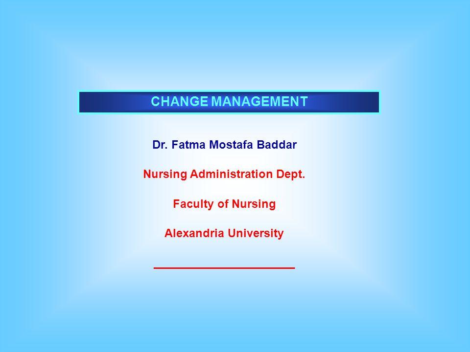 CHANGE MANAGEMENT Dr. Fatma Mostafa Baddar