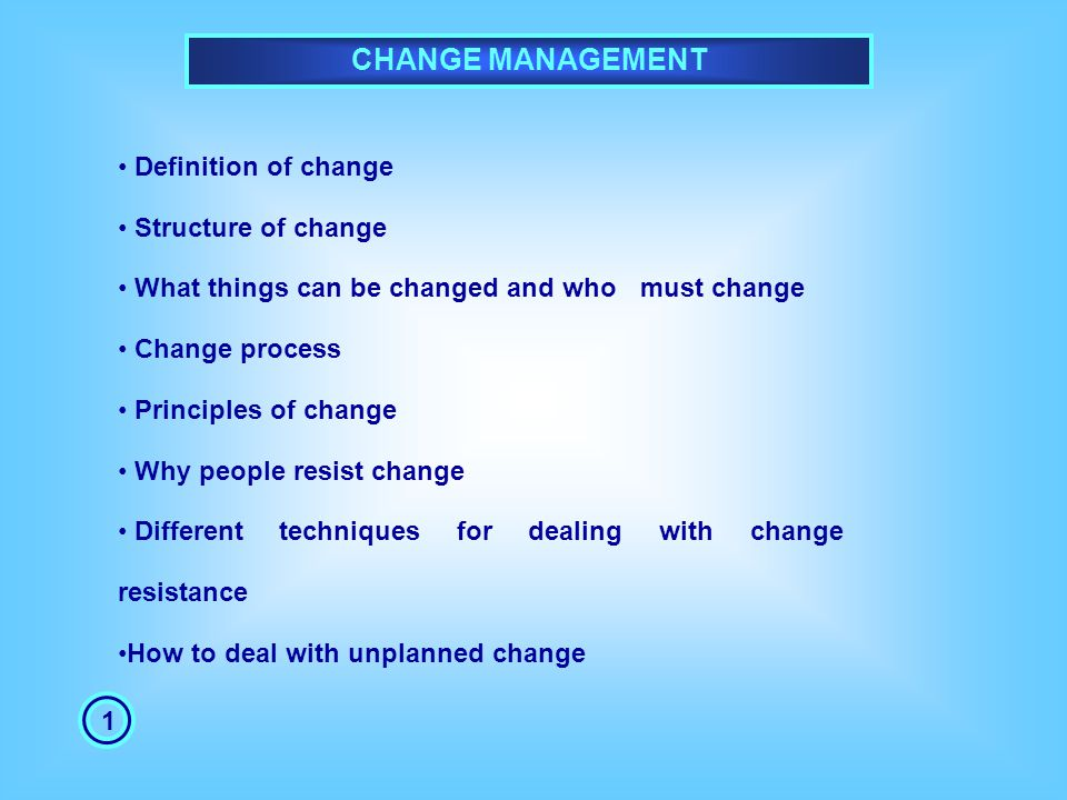 CHANGE MANAGEMENT Definition of change Structure of change