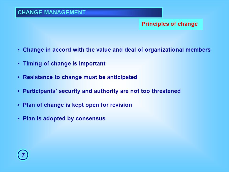 CHANGE MANAGEMENT Principles of change. Change in accord with the value and deal of organizational members.