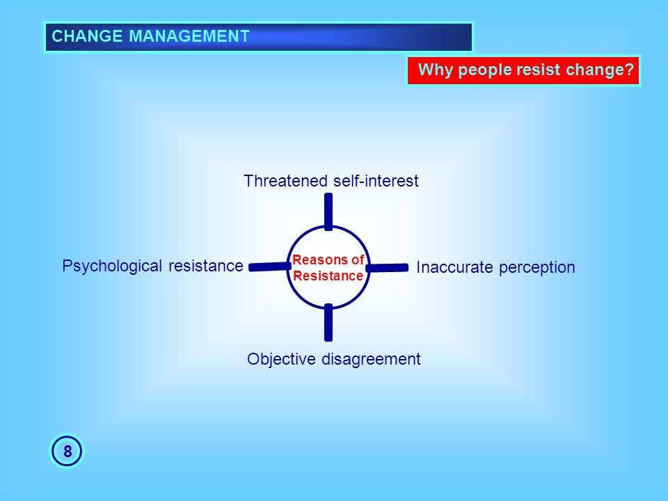 CHANGE MANAGEMENT Why people resist change 8