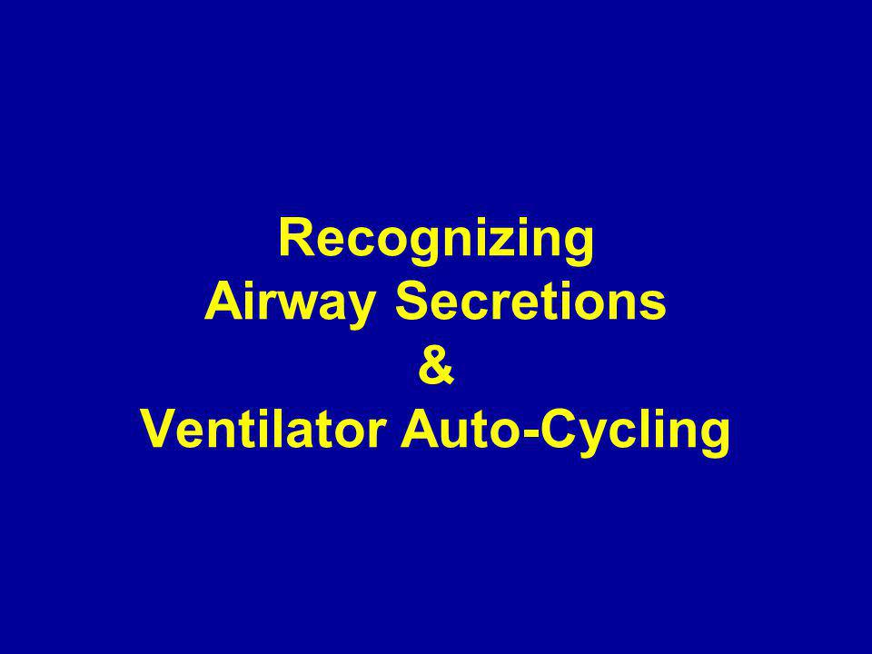 Recognizing Airway Secretions & Ventilator Auto-Cycling