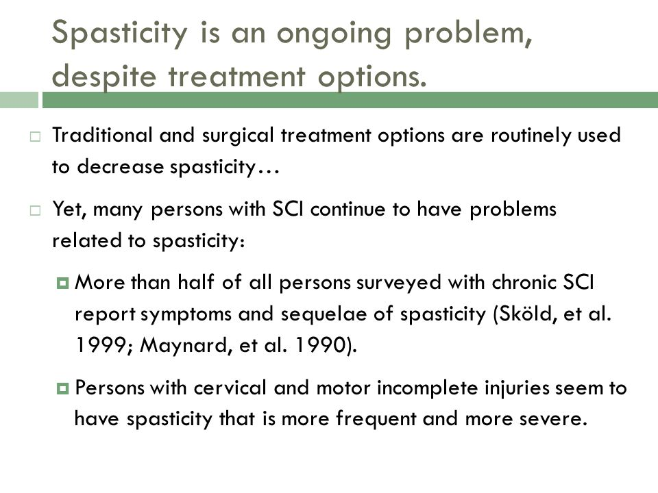 Spasticity is an ongoing problem, despite treatment options.