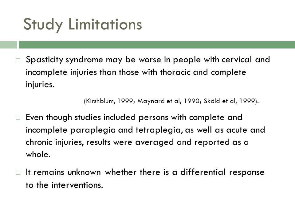 Study Limitations Spasticity syndrome may be worse in people with cervical and incomplete injuries than those with thoracic and complete injuries.