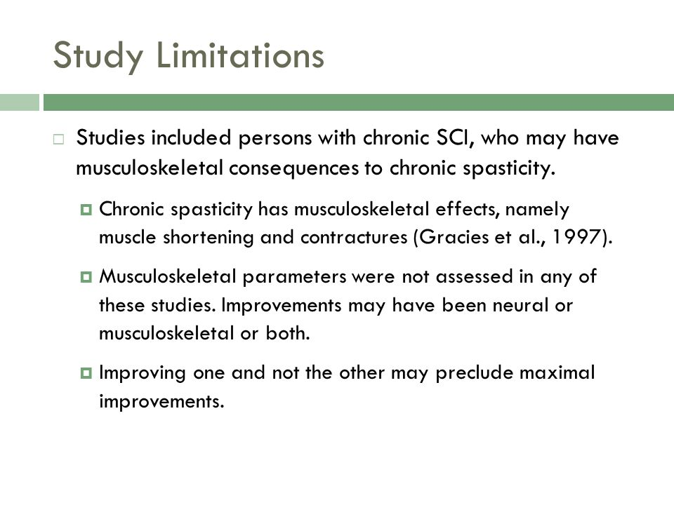 Study Limitations Studies included persons with chronic SCI, who may have musculoskeletal consequences to chronic spasticity.