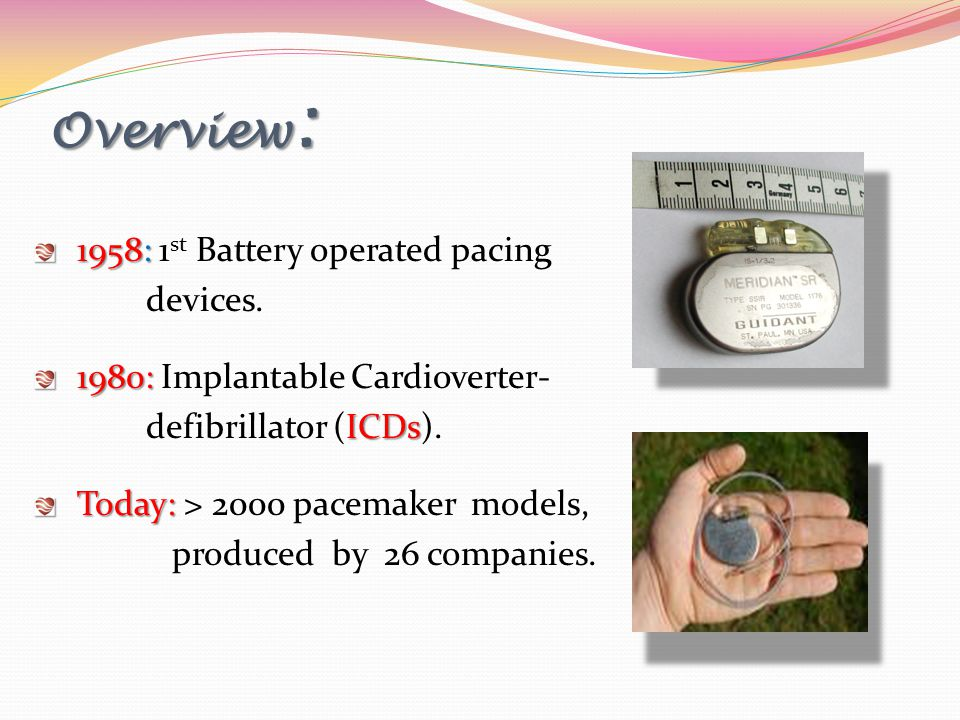 Overview: 1958: 1st Battery operated pacing devices.