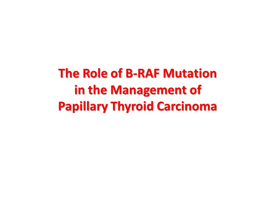The Role of B-RAF Mutation in the Management of Papillary Thyroid Carcinoma