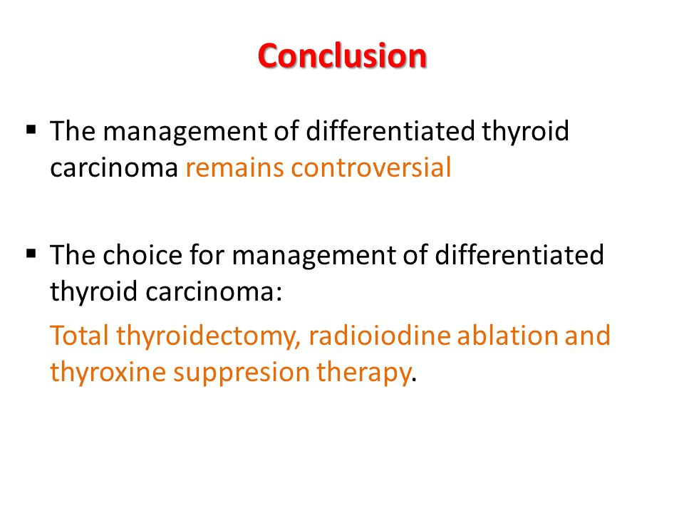 Conclusion The management of differentiated thyroid carcinoma remains controversial. The choice for management of differentiated thyroid carcinoma: