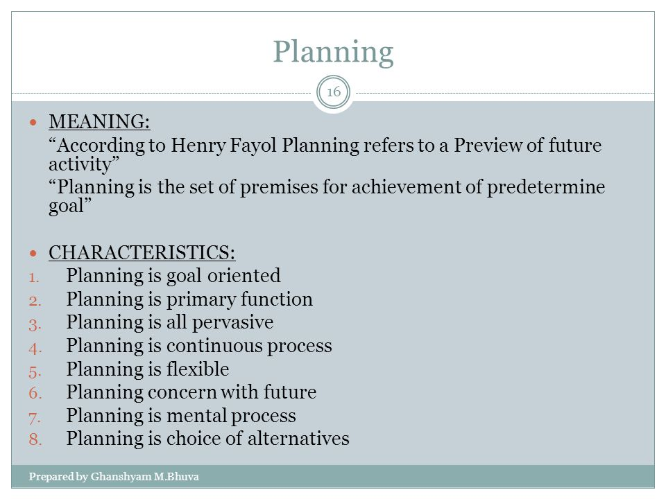 Planning MEANING: According to Henry Fayol Planning refers to a Preview of future activity