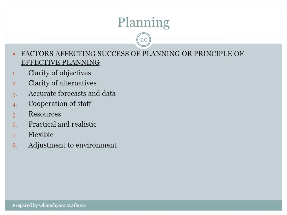 Planning FACTORS AFFECTING SUCCESS OF PLANNING OR PRINCIPLE OF EFFECTIVE PLANNING. Clarity of objectives.